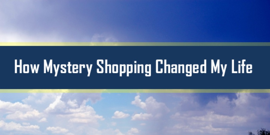how mystery shopping changed my life